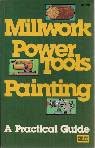 Millwork, Power Tools, Painting: A Practical Guide