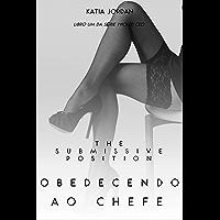 The Submissive Position – Obedecendo ao Chefe (Livro Um da Série Wicked CEO)