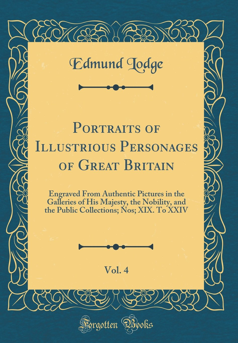 Download Portraits of Illustrious Personages of Great Britain, Vol. 4: Engraved From Authentic Pictures in the Galleries of His Majesty, the Nobility, and the ... Nos; XIX. To XXIV (Classic Reprint) pdf