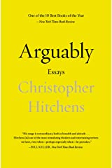 Arguably: Essays by Christopher Hitchens Kindle Edition
