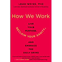How We Work: Live Your Purpose, Reclaim Your Sanity, and Embrace the Daily Grind (English Edition)