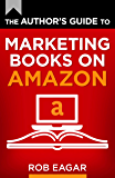 The Author's Guide to Marketing Books on Amazon: (2020 Update) (The Author's Guides Series Book 2)