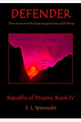 Defender: There are knots at the beginning and ending of all things (The Republic of Dreams Book 4) Kindle Edition