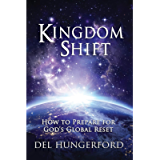 Kingdom Shift: How to Prepare for God's Global Reset