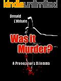 Was It Murder?: A Prosecutor's Dilemma