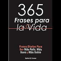 365 Frases para la Vida: Frases Diarias Para Ser  Más Feliz, Más Sano y Más Sabio