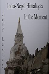 India - Nepal Himalayas in the Moment (Memoirs of a Thoughtful Traveler Book 4) Kindle Edition