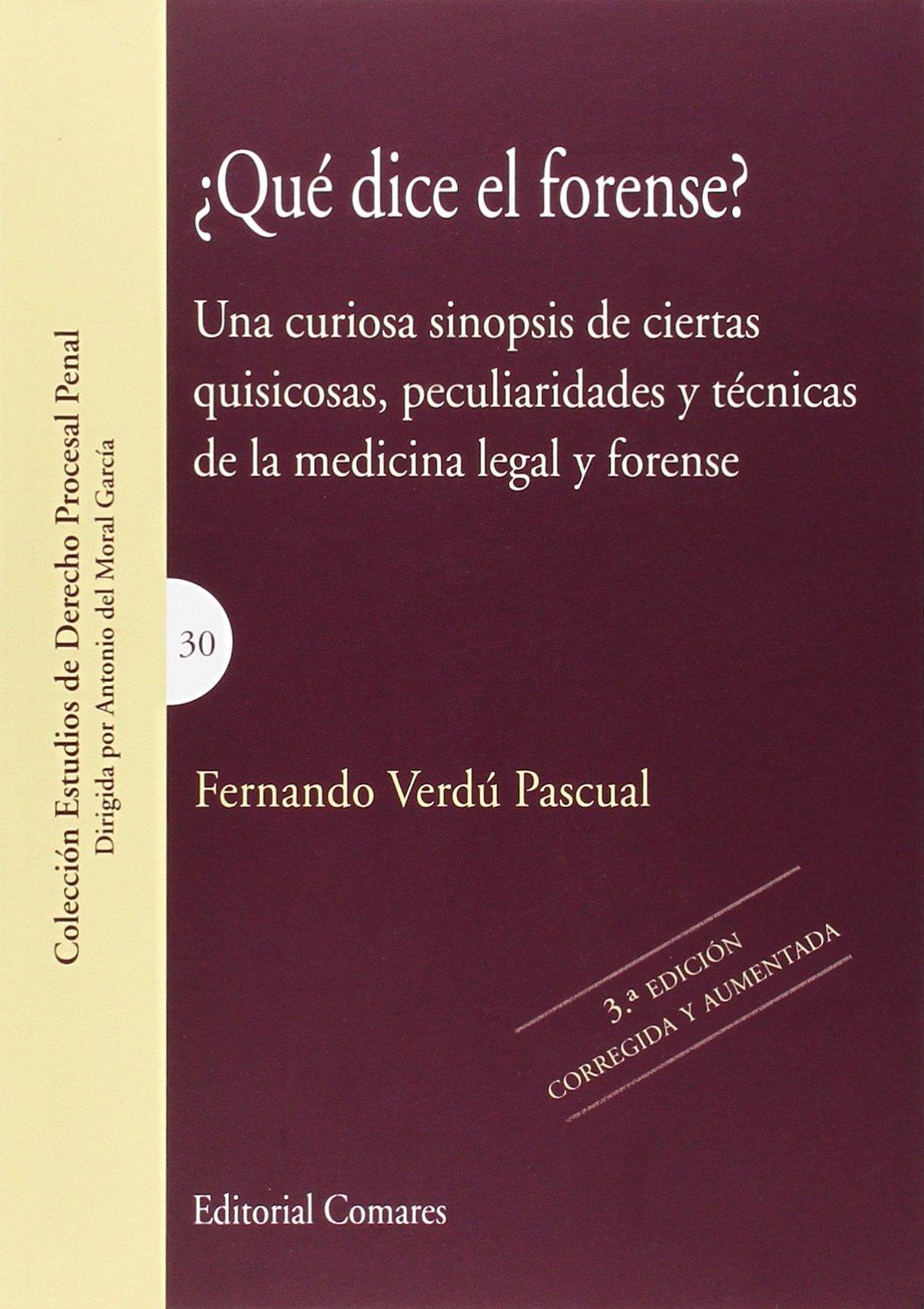 Qué dice el forense? 3ª ed. (Derecho Procesal Penal) Tapa blanda – 8 dic 2014 Fernando Verdu Pascual Comares 8490452199 Criminal law & procedure