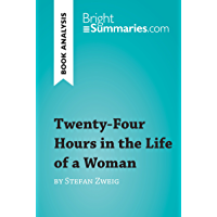 Twenty-Four Hours in the Life of a Woman by Stefan Zweig (Book Analysis): Detailed Summary, Analysis and Reading Guide (BrightSummaries.com) (English Edition)