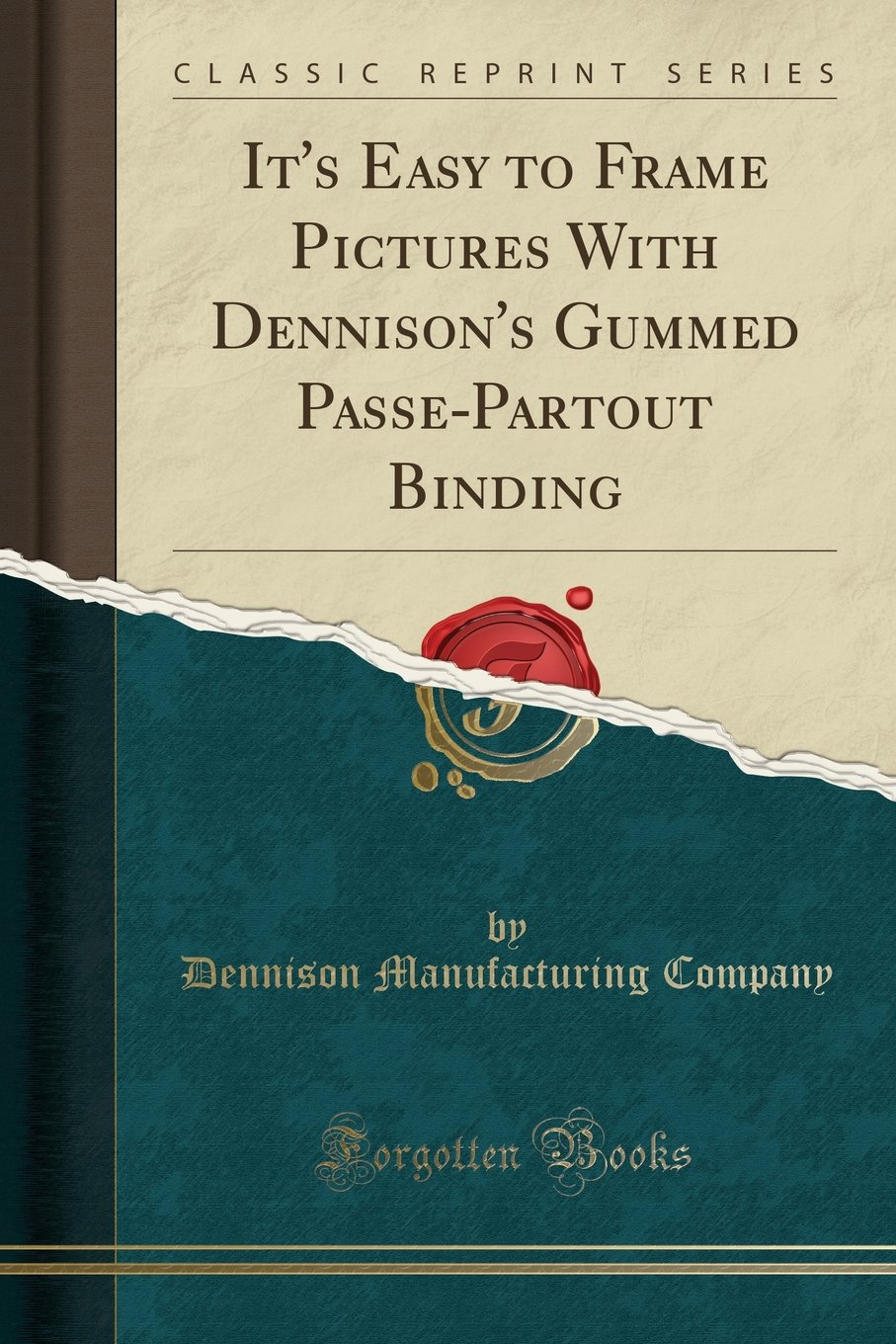 It's Easy to Frame Pictures With Dennison's Gummed Passe-Partout Binding (Classic Reprint) PDF