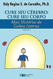 Cure Seu Cérebro: Cure Seu Corpo: Mais Histórias da Galera Interna (Estratégias Clínicas na Psicoterapia Livro 2)