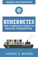Kubernetes: The Complete Guide To Master