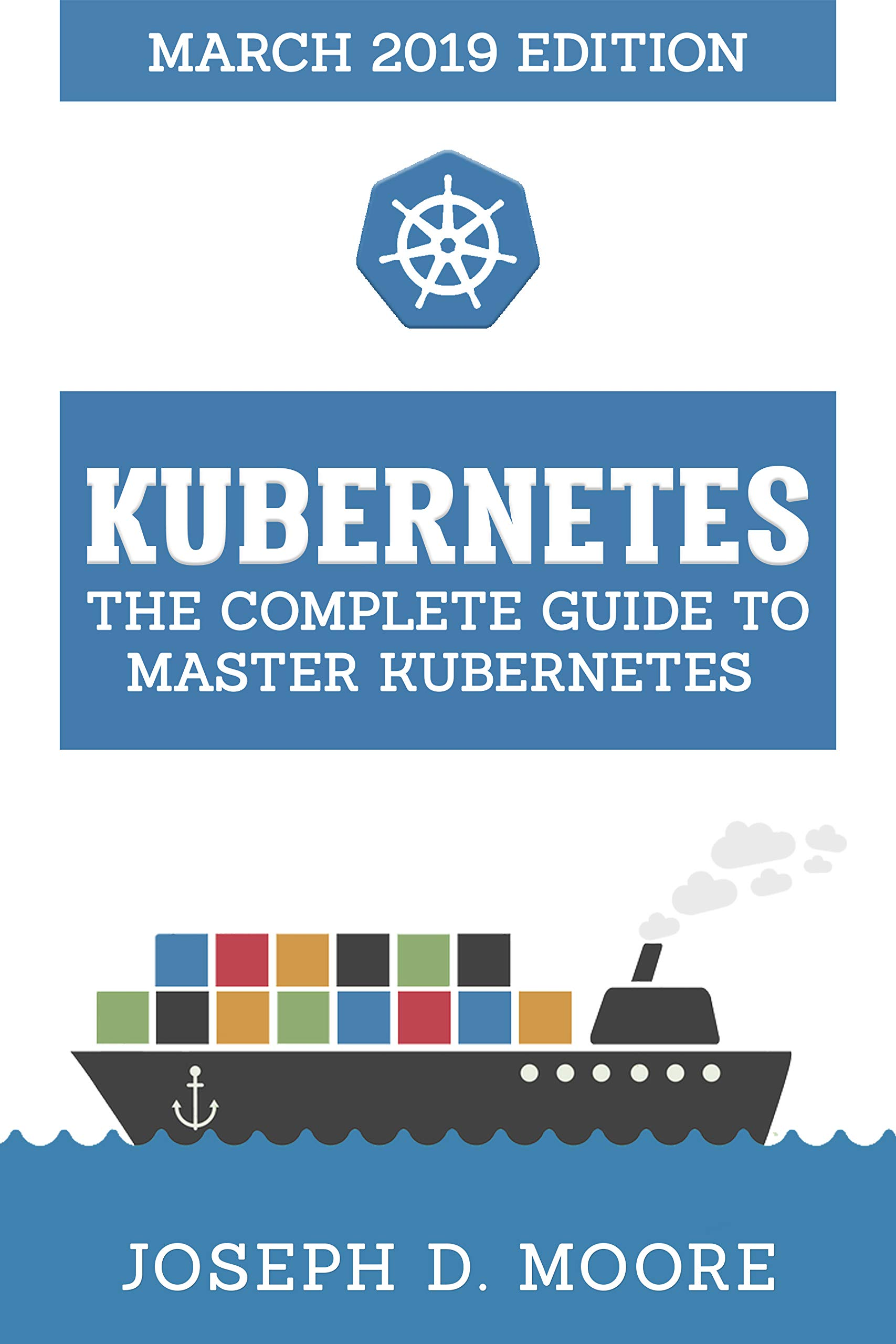 Kubernetes: The Complete Guide To Master Kubernetes (March 2019 Edition) (English Edition)