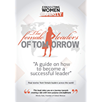 The Female Leaders of Tomorrow: A guide on how to become a successful leader (English Edition)