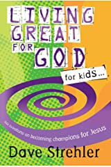 Living Great for God: 366 Devotions on Becoming a Champion for Jesus Paperback