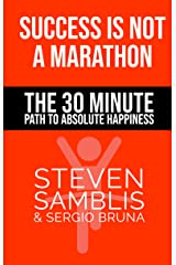 Success is Not a Marathon: The 30 Minute Path to Absolute Happiness Kindle Edition
