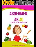 Abnehmen ab 40: Das Kochbuch