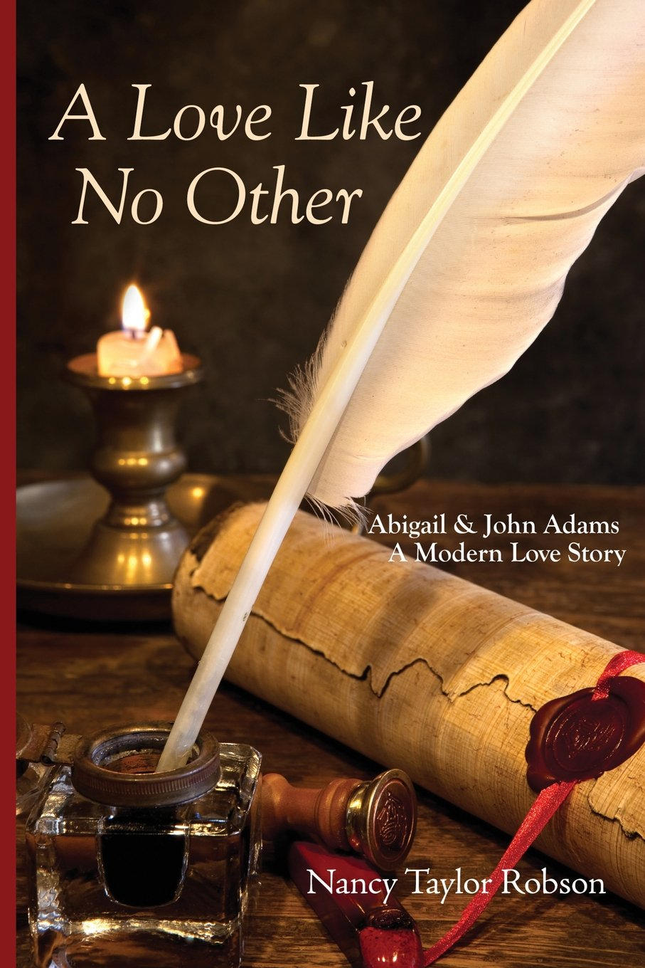 A Love Like No Other: Abigail and John Adams, A Modern Love Story ebook