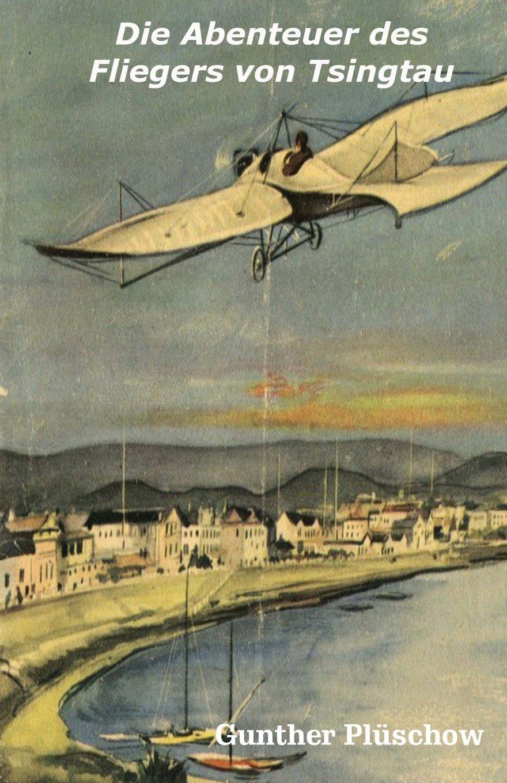 Die Abenteuer des Fliegers von Tsingtau (Die ferne Zeit, Band 55)