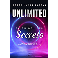 UNLIMITED: El origen del Secreto.: Descubre la verdadera Ley de la Atracción. (Crecimiento Personal) (Spanish Edition)
