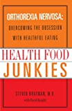 Health Food Junkies: Orthorexia Nervosa - the Health Food Eating Disorder
