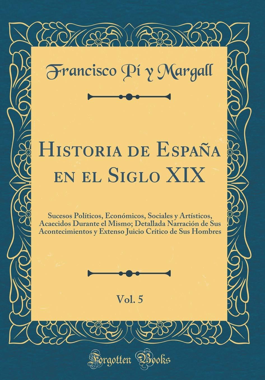 Historia de España en el Siglo XIX, Vol. 5: Sucesos Políticos ...
