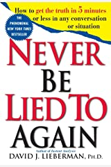 Never Be Lied to Again: How to Get the Truth In 5 Minutes Or Less In Any Conversation Or Situation Paperback