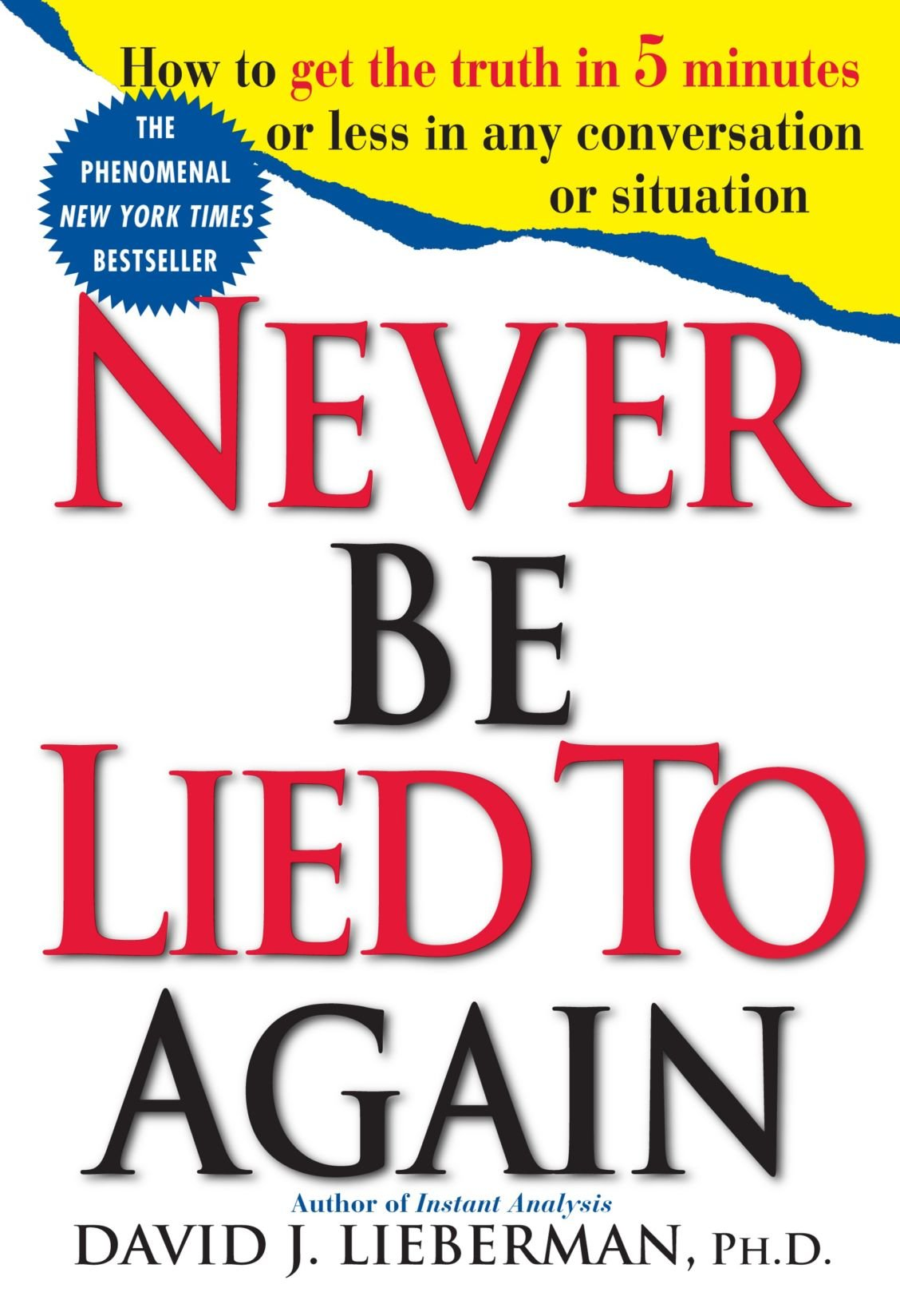 never be lied to again how to get the truth in minutes or less never be lied to again how to get the truth in 5 minutes or less in any conversation or situation david j lieberman 9780312204280 com books