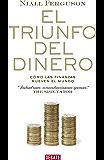 El triunfo del dinero: Cómo las finanzas mueven el mundo