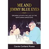 Me And Jimmy Blue Eyes: Growing Up with the Last of the Gentleman Gangsters