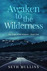 Awaken to the Wilderness (The Edge of the Known) (Volume 5) Paperback