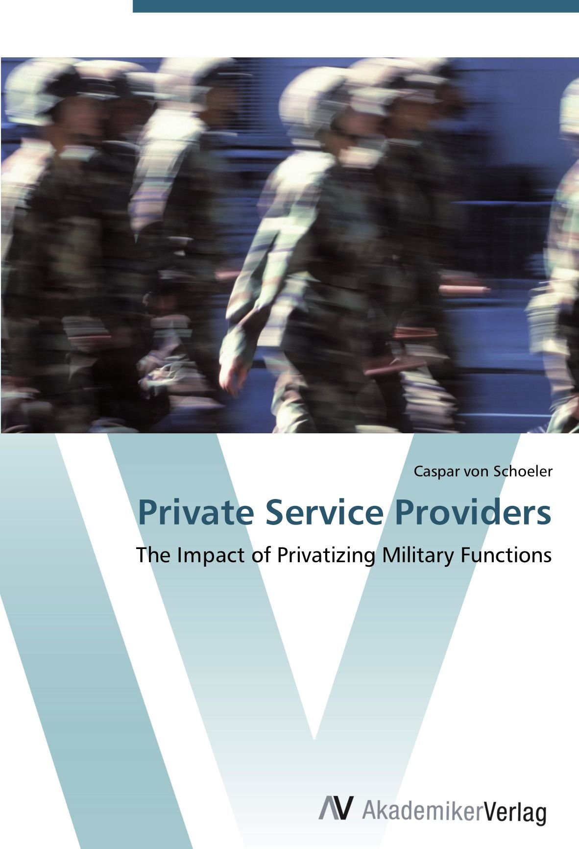 Read Online Private Service Providers: The Impact of Privatizing Military Functions PDF