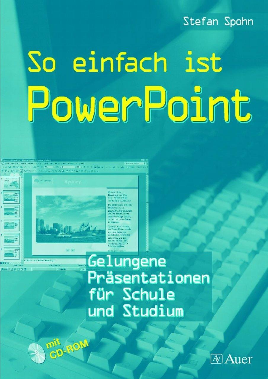 So einfach ist PowerPoint: Gelungene Präsentationen für Schule und Studium (Alle Klassenstufen)