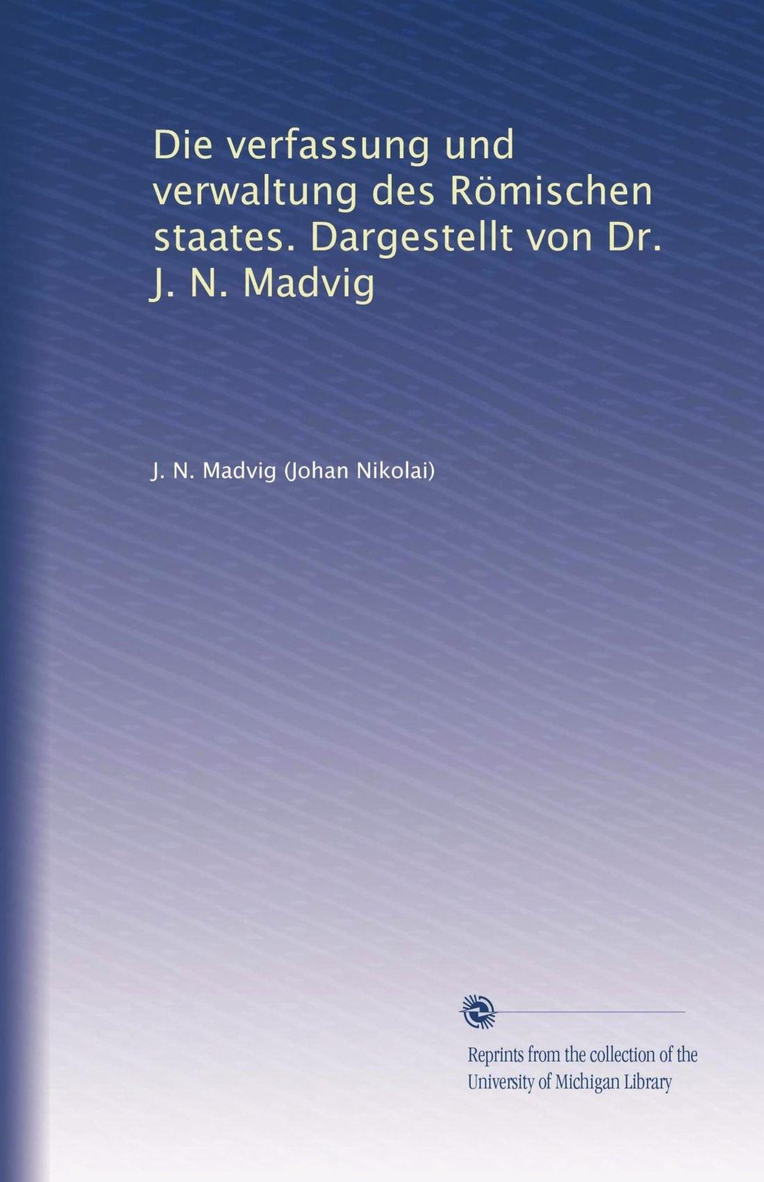 Read Online Die verfassung und verwaltung des Römischen staates. Dargestellt von Dr. J. N. Madvig (Volume 2) (German Edition) PDF