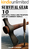 Survival Gear: 10 Prepping Tools and Weapons Out of Common Things: (Survival Guide, Survival Skills, Prepping)