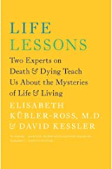 Life Lessons: Two Experts on Death and Dying Teach Us About the Mysteries of Life and Living Paperback