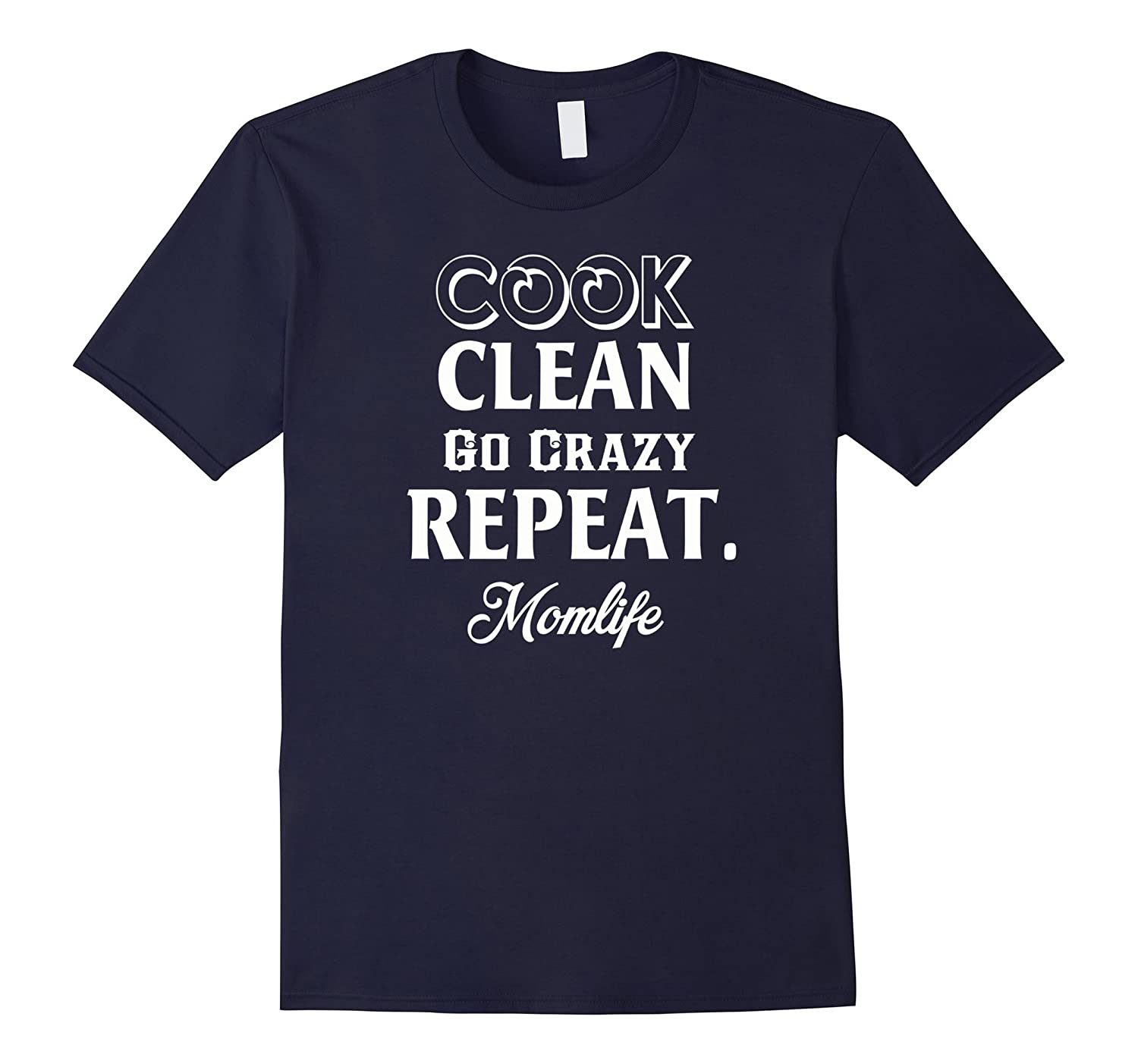 Cook Clean Go Crazy Repeat Momlife T-Shirt-Vaci