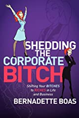 Shedding the Corporate Bitch: Shifting Your Bitches to Riches in Life and Business Paperback