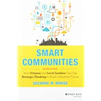 Smart Communities: How Citizens and Local Leaders Can Use Strategic Thinking to Build a Brighter Future, 2E