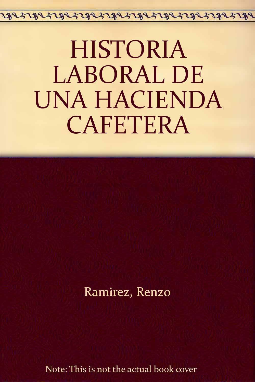 HISTORIA LABORAL DE UNA HACIENDA CAFETERA: Renzo RAMIREZ ...