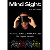 Mind Sight: TRAINING TO SEE WITHOUT EYES Pilot Program for Adults