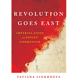Revolution Goes East: Imperial Japan and Soviet Communism (Studies of the Weatherhead East Asian Institute, Columbia…