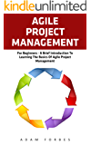 Agile Project Management: For Beginners - A Brief Introduction to Learning the Basics of Agile Project Management (Agile Project Management, Agile Software Development, Scrum) (English Edition)