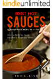 Best Hot Sauces - 25 Modern Sauce Recipes to Master: Amazing Bar B Que Sauce and other to delight your dishes (English Edition)