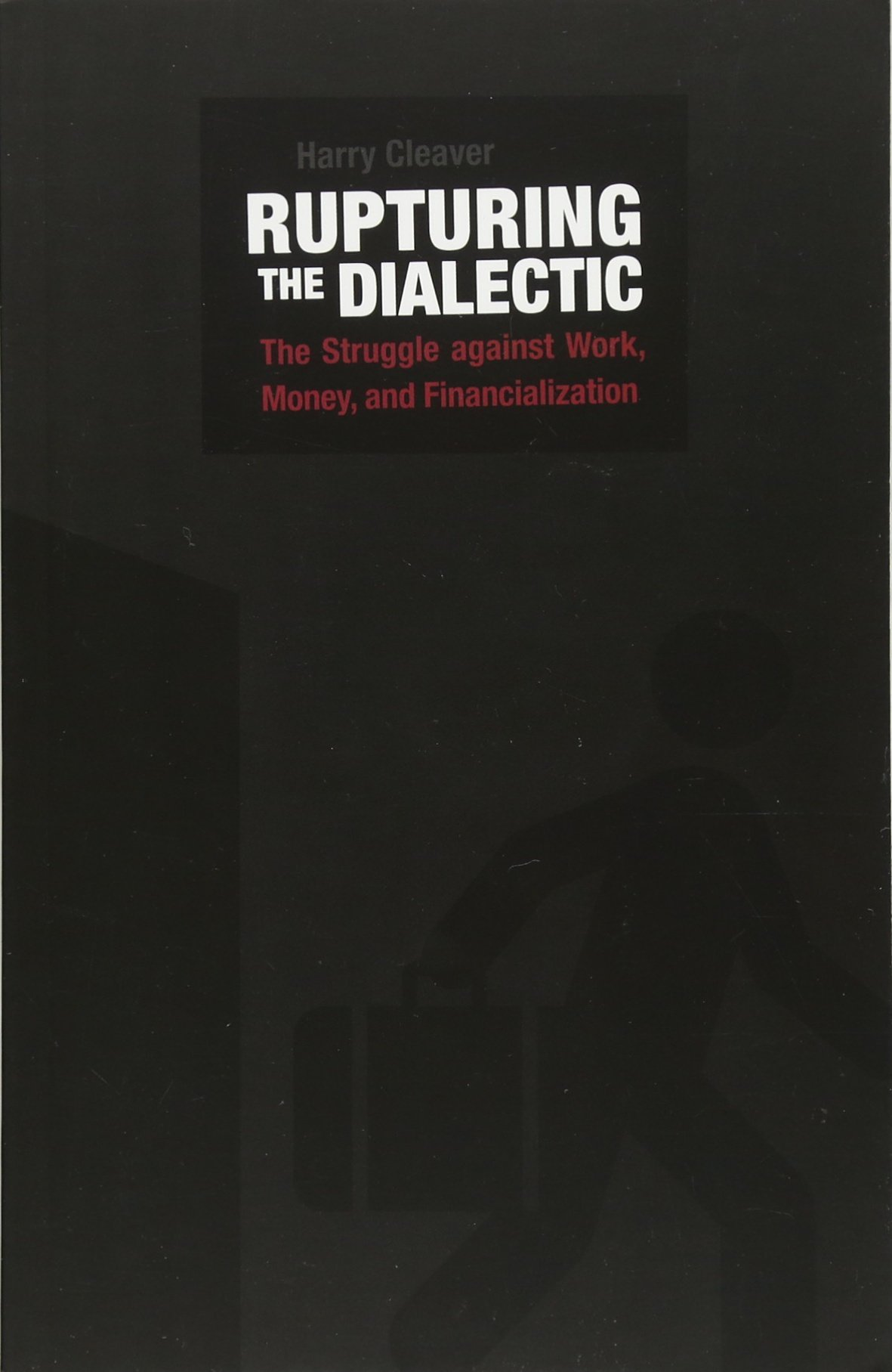 Download Rupturing the Dialectic: The Struggle against Work, Money, and Financialization PDF
