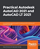 Practical Autodesk AutoCAD 2021 and AutoCAD LT 2021: A no-nonsense, beginner's guide to drafting and 3D modeling with Autodesk AutoCAD