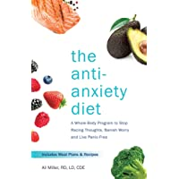 The Anti-Anxiety Diet: A Whole Body Program to Stop Racing Thoughts, Banish Worry...