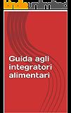 Guida agli integratori alimentari