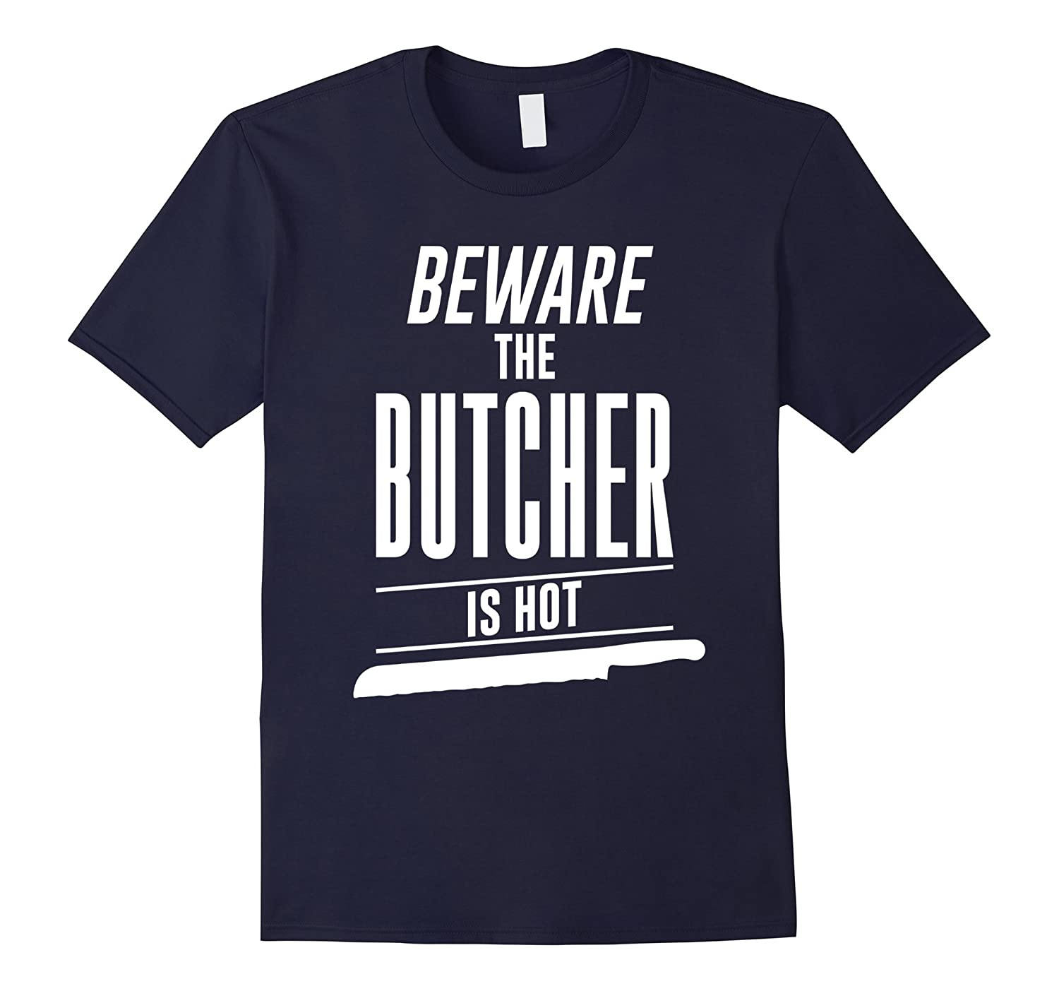 Beware The Butcher Is Hot T-Shirt-TD