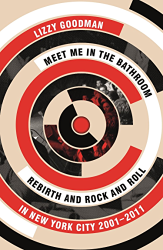 Meet Me in the Bathroom: Rebirth and Rock and Roll in New York City 2001�2011